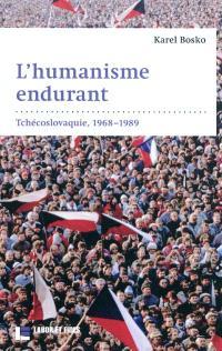 L'humanisme endurant : Tchécoslovaquie, 1968-1989