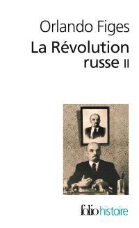 La révolution russe : 1891-1924, la tragédie d'un peuple. Volume 2