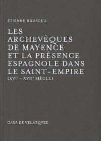 Les archevêques de Mayence et la présence espagnole dans le Saint-Empire : XVIe-XVIIe siècle