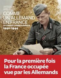 Comme un Allemand en France : lettres inédites sous l'Occupation : 1940-1944
