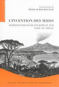 L'invention des Midis : représentations de l'Europe du Sud, XVIIIe-XXe siècle