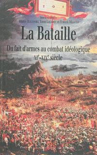 La bataille : du fait d'armes au combat idéologique : XIe-XIXe siècle
