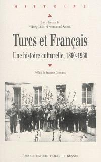Turcs et Français : une histoire culturelle, 1860-1960
