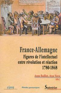 France-Allemagne : figures de l'intellectuel, entre révolution et réaction : 1780-1848