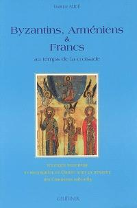 Byzantins, Arméniens et Francs au temps de la Croisade : politique religieuse et reconquête en Orient sous la dynastie des Comnènes 1081-1185