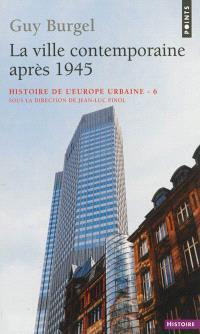 Histoire de l'Europe urbaine. Volume 6, La ville contemporaine après 1945