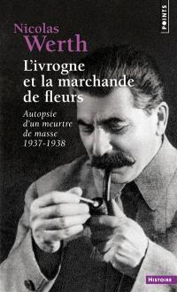 L'ivrogne et la marchande de fleurs : autopsie d'un meurtre de masse, 1937-1938