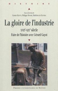 La gloire de l'industrie, XVIIe-XIXe siècle : faire de l'histoire avec Gérard Gayot
