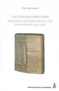 Les écritures ordinaires : sociologie d'un temps de révolution documentaire : entre royaume de France et Empire, 1250-1350