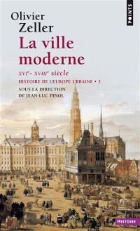 Histoire de l'Europe urbaine. Volume 3, La ville moderne (XVIe-XVIIIe siècle)