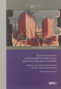 La reconstruction en Normandie et en Basse-Saxe après la Seconde Guerre mondiale : histoire, mémoires et patrimoines de deux régions européennes