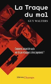 La traque du mal : comment autant de nazis ont-ils pu échapper à leur jugement ?