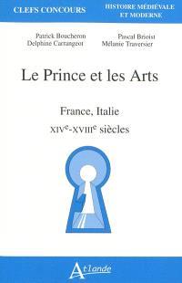 Le prince et les arts : France, Italie : XIVe-XVIIIe siècles