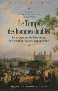 Le temps des hommes doubles : les arrangements face à l'occupation, de la Révolution française à la guerre de 1870