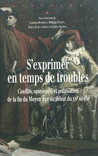 S'exprimer en temps de troubles : conflits, opinion(s) et politisation de la fin du Moyen Age au début du XXe siècle