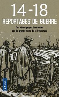 14-18 : reportages de guerre : des témoignages inattendus par de grands noms de la littérature