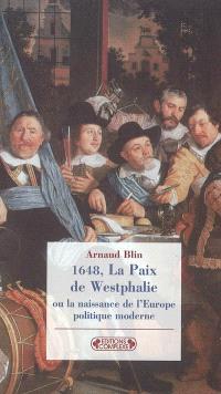 1648, la paix de Westphalie ou La naissance de l'Europe politique moderne