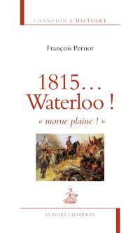 1815... Waterloo ! : morne plaine !
