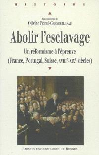 Abolir l'esclavage : un réformisme à l'épreuve (France, Suisse, Portugal, XVIIIe-XIXe siècle)