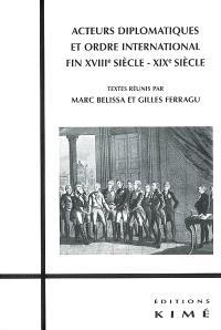 Acteurs diplomatiques et ordre international, XVIIIe-XIXe siècle : actes du colloque, 7 juin 2006