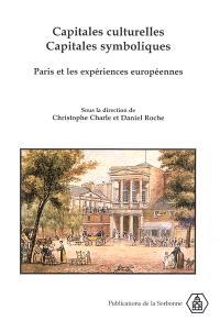Capitales culturelles, capitales symboliques : Paris et les expériences européennes, XVIIIe-XXe siècles