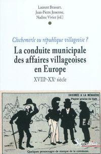 Clochemerle ou république villageoise ? : la conduite municipale des affaires villageoises en Europe du XVIIIe au XXe siècle