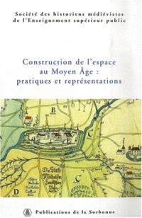 Construction de l'espace au Moyen Age : pratiques et représentations