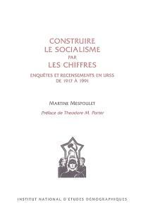 Construire le socialisme par les chiffres : enquêtes et recensements en URSS de 1917 à 1991