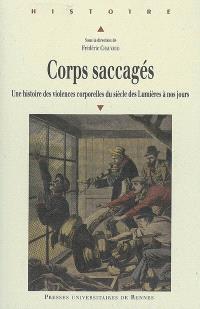 Corps saccagés : une histoire des violences corporelles du siècle des Lumières à nos jours