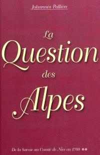 De la Savoie au comté de Nice en 1760. Volume 2, La question des Alpes : aspects de la question des Alpes occidentales jusqu'à 1760