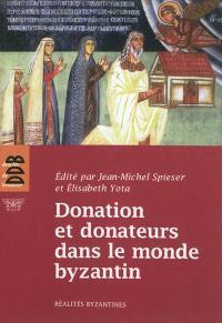 Donation et donateurs dans le monde byzantin : actes du colloque international de l'Université de Fribourg, 13-15 mars 2008