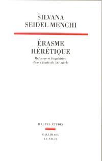 Erasme hérétique : Réforme et inquisition dans l'Italie du XVIe siècle