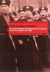 Face au bolchevisme : petit dictionnaire des résistances nationales à l'est de l'Europe : 1917-1989