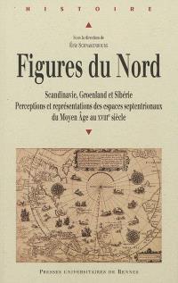 Figures du Nord : Scandinavie, Groenland et Sibérie : perceptions et représentations des espaces septentrionaux de la fin du Moyen Age au XVIIIe siècle