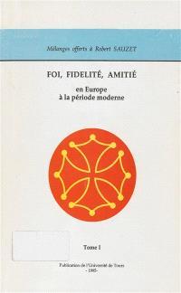 Foi, fidélité, amitié : en Europe à la période moderne : mélanges offerts à Robert Sauzet
