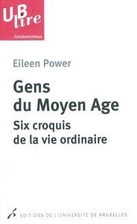 Gens du Moyen Age : six croquis de la vie ordinaire