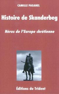 Histoire de Skanderbeg, héros de l'Europe chrétienne