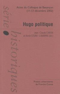Hugo politique : actes du colloque international de Besançon, 11-13 déc. 2002