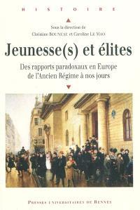 Jeunesse(s) et élites : des rapports paradoxaux en Europe de l'Ancien Régime à nos jours
