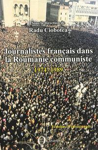 Journalistes français dans la Roumanie communiste : 1974-1989