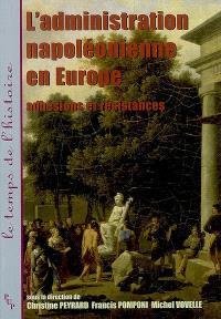 L'administration napoléonienne en Europe : adhésions et résistances