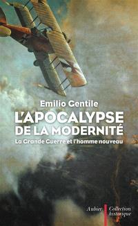 L'apocalypse de la modernité : la Grande Guerre et l'homme nouveau