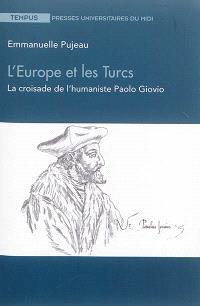 L'Europe et les Turcs : la croisade de l'humaniste Paolo Giovio