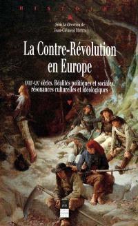 La Contre-Révolution en Europe XVIIIe-XIXe siècles : réalités politiques et sociales, résonances culturelles et idéologiques