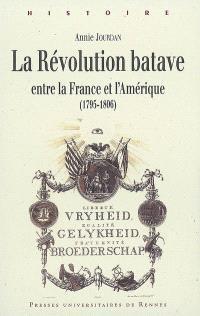 La révolution batave : entre la France et l'Amérique (1795-1806)