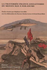 La traversée France-Angleterre, du Moyen Age à nos jours : acte du septième colloque européen des pays du Calaisis (2009)
