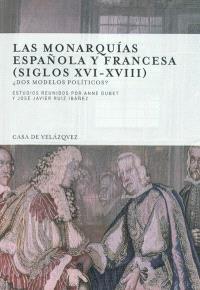 Las monarquias espanola y francesa (siglos XVI-XVIII) : dos modelos politicos ?