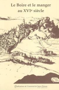Le boire et le manger au XVIe siècle : actes du XIe Colloque du Puy-en-Velay