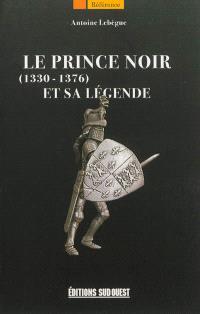 Le Prince Noir et sa légende : 1330-1376
