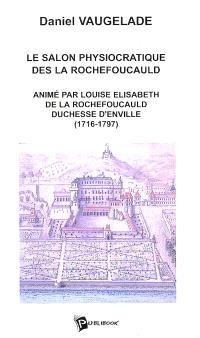 Le salon physiocratique des La Rochefoucauld : animé par Louise Elisabeth de La Rochefoucauld duchesse d'Enville (1716-1797)